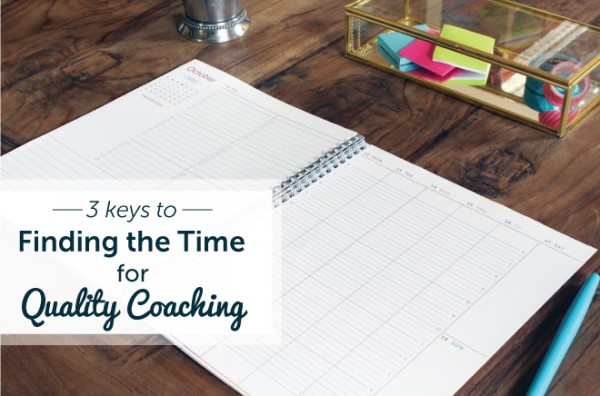 3 Keys to Finding Time for Quality Coaching